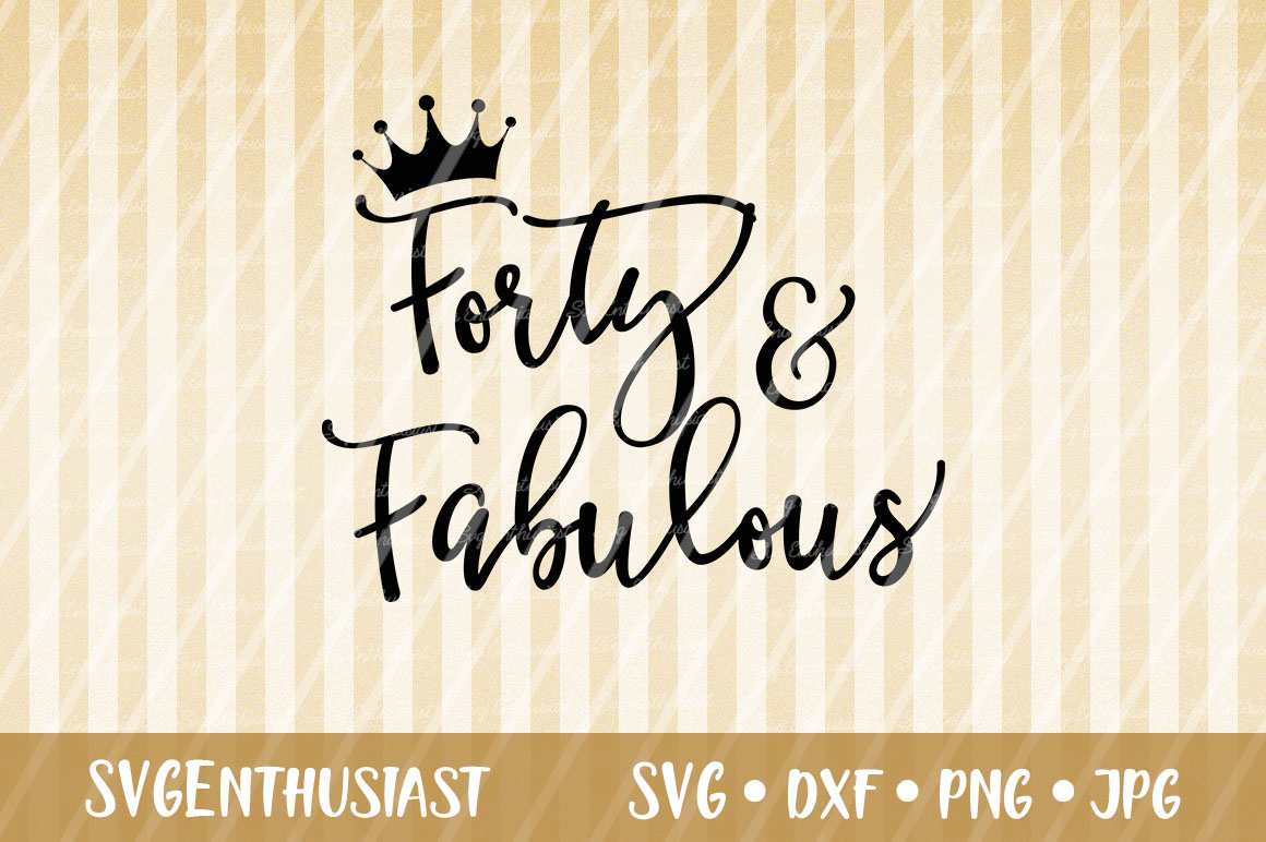 Download Free Forty And Fabulous Svg Cut File Graphic By Svgenthusiast for Cricut Explore, Silhouette and other cutting machines.