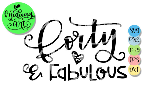 Download Free Forty And Fabulous Svg 40th Birthday Graphic By Midmagart for Cricut Explore, Silhouette and other cutting machines.