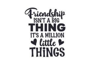 Friendship Isn't a Big Thing, It's a Million Little Things Friendship Craft Cut File By Creative Fabrica Crafts