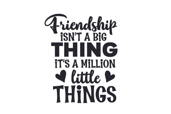 Friendship Isn't a Big Thing, It's a Million Little Things Craft Design By Creative Fabrica Crafts Image 1
