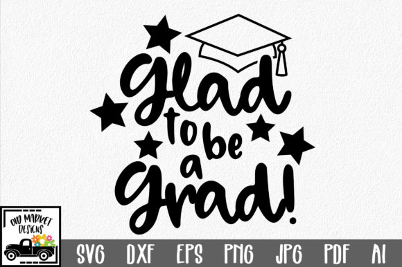 Glad to Be a Grad SVG Cut File Graphic By oldmarketdesigns Image 1