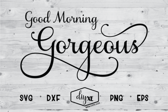 Download Free Good Morning Gorgeous Graphic By Sheryl Holst Creative Fabrica for Cricut Explore, Silhouette and other cutting machines.