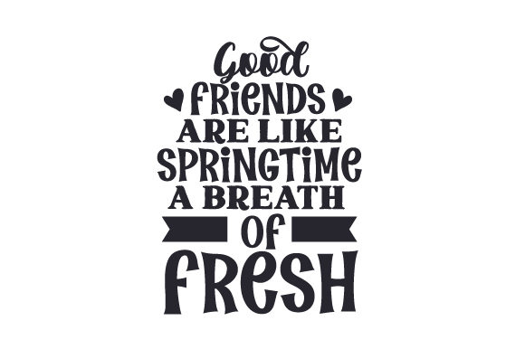 Download Free Good Friends Are Like Springtime A Breath Of Fresh Air Svg Cut for Cricut Explore, Silhouette and other cutting machines.