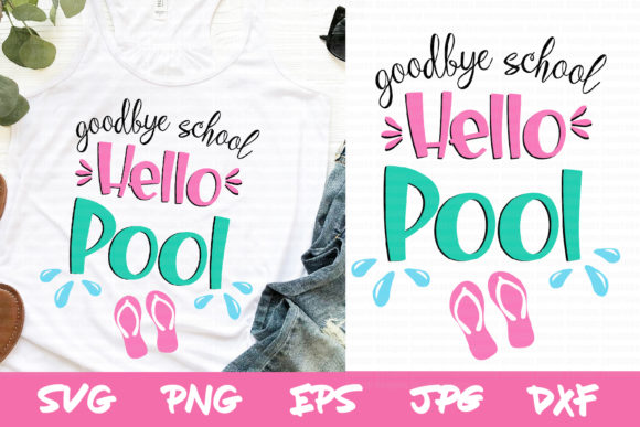 Goodbye School Hello Pool, Summer Svg Graphic Crafts By thejaemarie