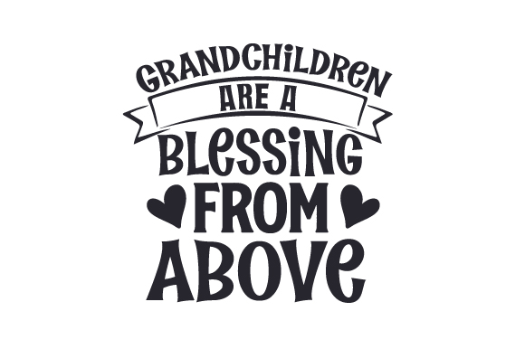 Download Free Grandchildren Are A Blessing From Above Svg Cut File By Creative for Cricut Explore, Silhouette and other cutting machines.