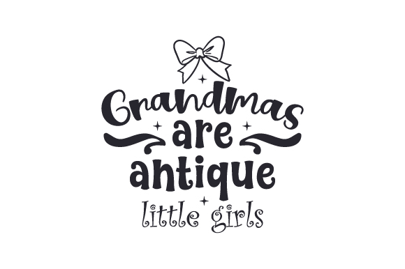 Download Free Grandmas Are Antique Little Girls Svg Cut File By Creative for Cricut Explore, Silhouette and other cutting machines.