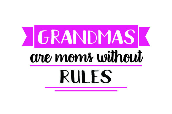 Grandmas Are Moms Without Rules Family Craft Cut File By Creative Fabrica Crafts