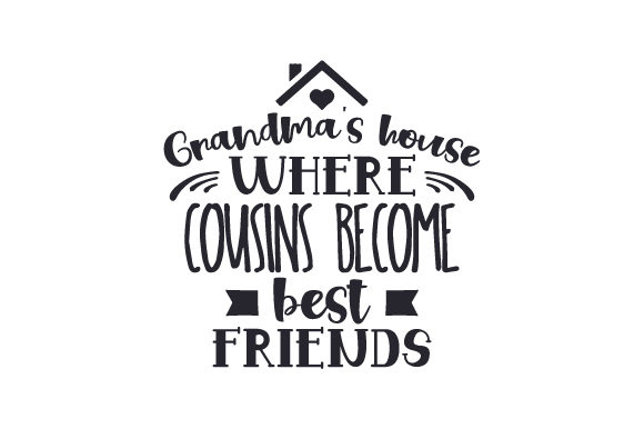 Download Free Grandma S House Where Cousins Become Best Friends Svg Cut File for Cricut Explore, Silhouette and other cutting machines.