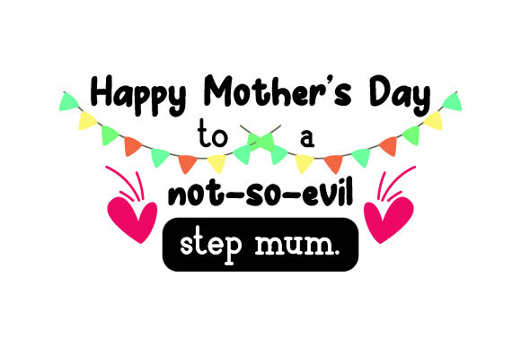 Happy Mother's Day to a Not-so-evil Step Mum. Mother's Day Craft Cut File By Creative Fabrica Crafts