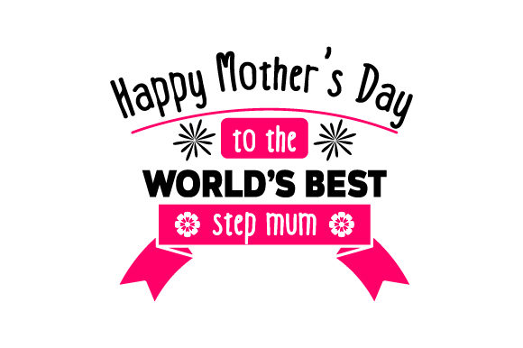 Happy Mother's Day to the World's Best Step Mum Mother's Day Craft Cut File By Creative Fabrica Crafts