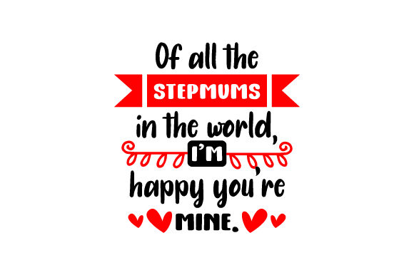Of All the Stepmums in the World, I'm Happy You're Mine Mother's Day Craft Cut File By Creative Fabrica Crafts