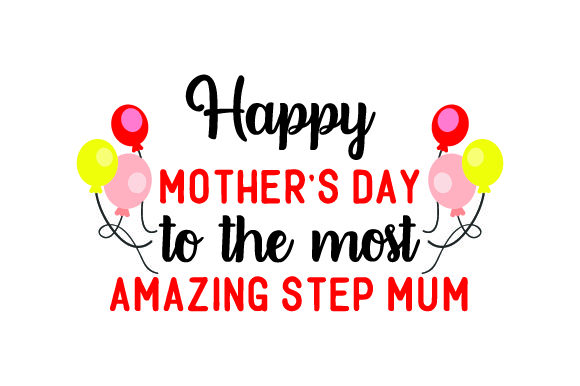 Happy Mother's Day to the Most Amazing Step Mum Mother's Day Craft Cut File By Creative Fabrica Crafts