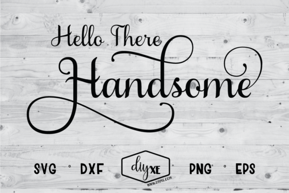 Download Free Hello There Handsome Graphic By Sheryl Holst Creative Fabrica for Cricut Explore, Silhouette and other cutting machines.