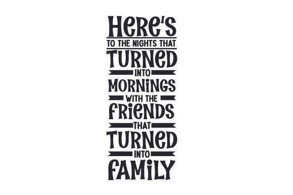 Here's to the Nights That Turned into Mornings with the Friends That Turned into Family Friendship Craft Cut File By Creative Fabrica Crafts - Image 1
