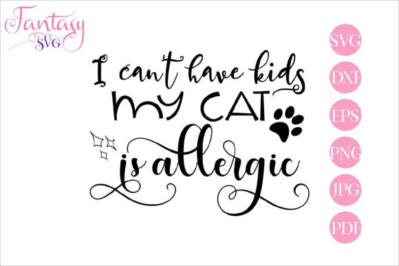 Print on Demand: I Cant Have Kids My Cat is Allergic Svg Graphic Crafts By Fantasy SVG