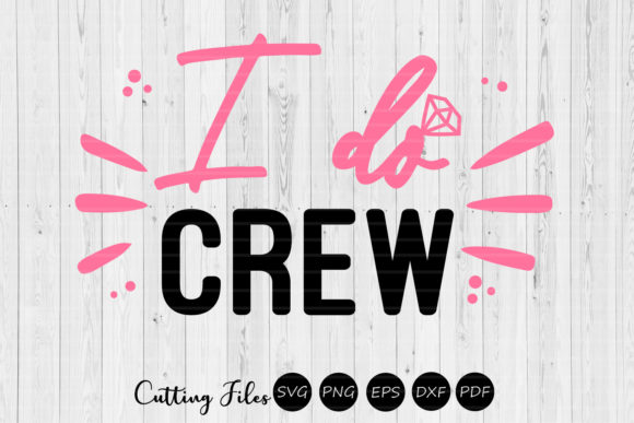 Download Free I Do Crew Wedding Svg Bridesmaids Graphic By Hd Art for Cricut Explore, Silhouette and other cutting machines.