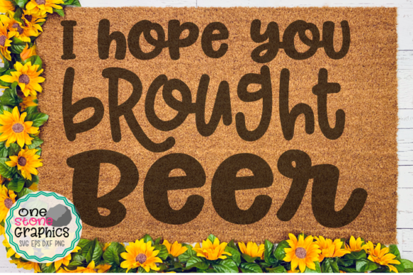 I Hope You Brought Beer Svg Graphic Crafts By OneStoneGraphics - Image 1