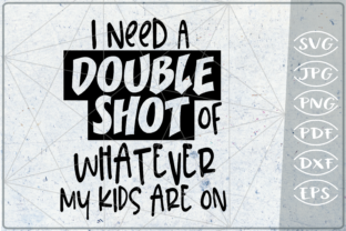 Download Free I Need A Double Shot Of Watever My Kids Graphic By Cute Graphic for Cricut Explore, Silhouette and other cutting machines.