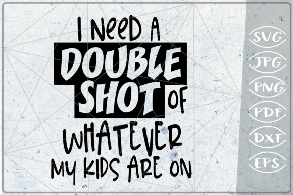I Need a Double Shot of Watever My Kids Graphic Crafts By Cute Graphic