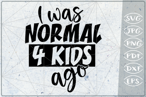 I Was Normal 4 Kids Ago SVG Cutting File Graphic Crafts By Cute Graphic