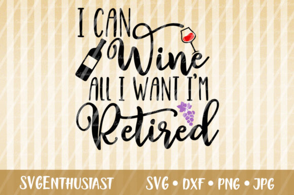 Download Free I Can Wine All I Want I M Retired Svg Graphic By Svgenthusiast for Cricut Explore, Silhouette and other cutting machines.