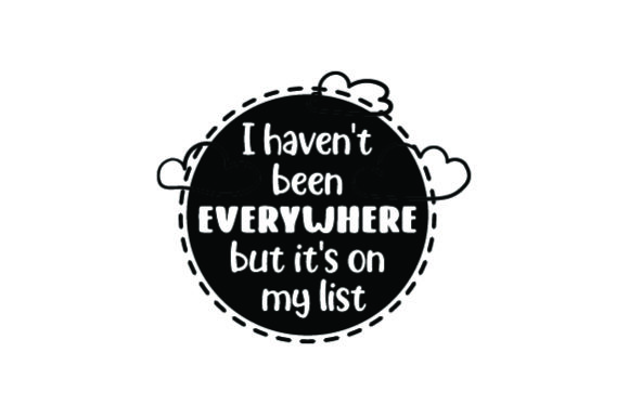 I Haven't Been Everywhere but It's on My List Craft Design By Creative Fabrica Crafts Image 2