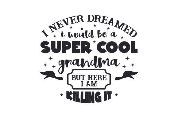 I Never Dreamed I Would Be a Super Cool Grandma, but Here I Am Killing It Family Craft Cut File By Creative Fabrica Crafts
