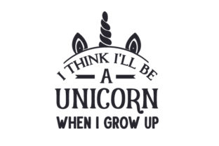 I Think I'll Be a Unicorn when I Grow Up Kids Craft Cut File By Creative Fabrica Crafts