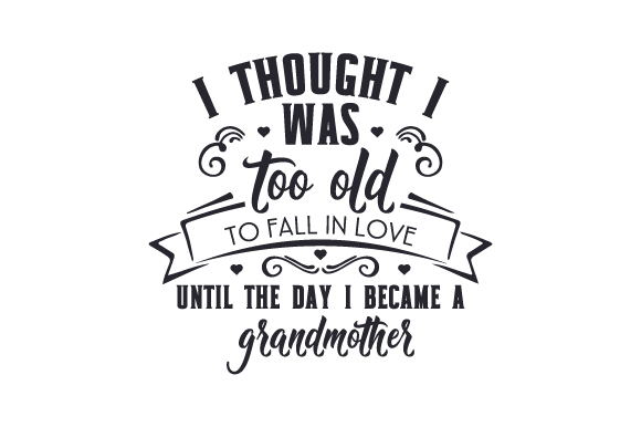 Download Free I Thought I Was Too Old To Fall In Love Until The Day I Became A for Cricut Explore, Silhouette and other cutting machines.