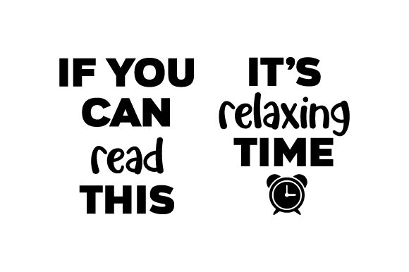If You Can Read This It's Relaxing Time