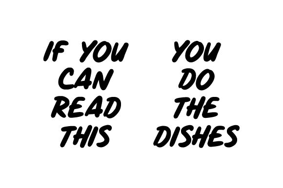 If You Can Read This You Do the Dishes
