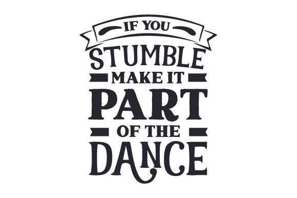 If You Stumble, Make It Part of the Dance Kids Craft Cut File By Creative Fabrica Crafts