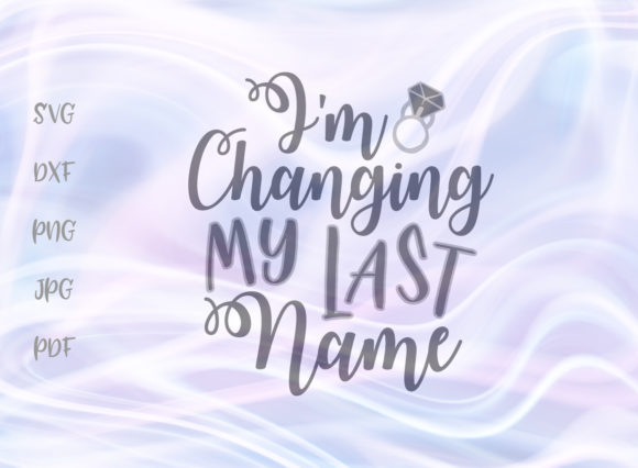 Download Free I M Changing My Last Name Svg Grafico Por Digitals By Hanna for Cricut Explore, Silhouette and other cutting machines.