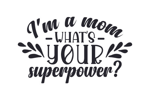 I'm a Mom, What's Your Superpower