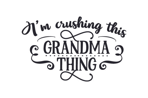 I'm Crushing This Grandma Thing Craft Design By Creative Fabrica Crafts Image 1