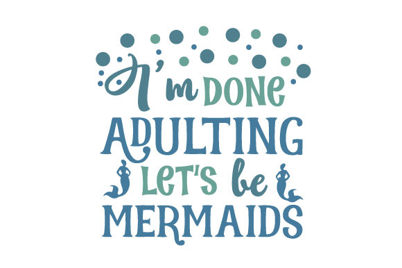 I'm Done Adulting, Let's Be Mermaids Friendship Craft Cut File By Creative Fabrica Crafts - Image 1