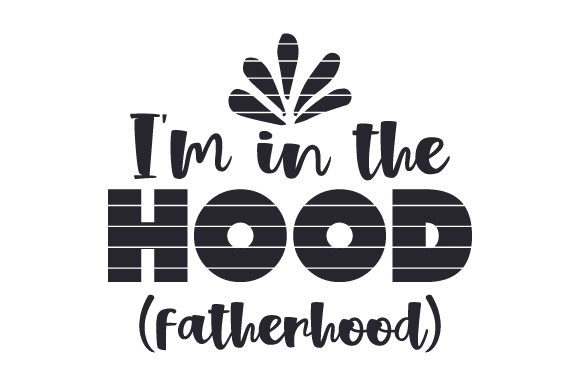 I'm in the Hood (fatherhood) Family Craft Cut File By Creative Fabrica Crafts