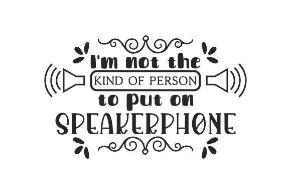 Download Free I M Not The Kind Of Person To Put On Speakerphone Svg Cut File for Cricut Explore, Silhouette and other cutting machines.