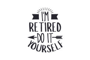 I'm Retired, Do It Yourself Craft Design By Creative Fabrica Crafts