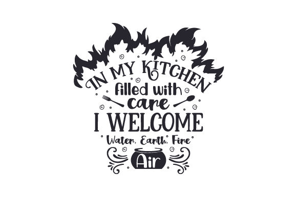 Download Free In My Kitchen Filled With Care I Welcome Water Earth Fire Air for Cricut Explore, Silhouette and other cutting machines.