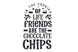 In the Cookies of Life Friends Are the Chocolate Chips Craft Design By Creative Fabrica Crafts