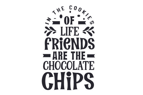 In the Cookies of Life Friends Are the Chocolate Chips Friendship Craft Cut File By Creative Fabrica Crafts - Image 1