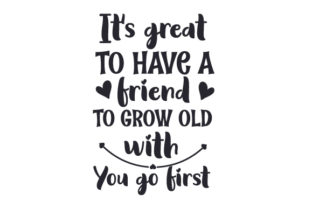 It's Great to Have a Friend to Grow Old with -You Go First Friendship Craft Cut File By Creative Fabrica Crafts
