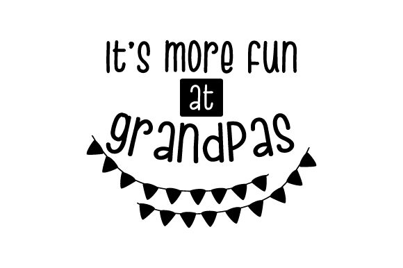 Download Free It S More Fun At Grandpas Svg Cut File By Creative Fabrica for Cricut Explore, Silhouette and other cutting machines.