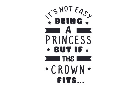 It's Not Easy Being a Princess but if the Crown Fits Kids Craft Cut File By Creative Fabrica Crafts