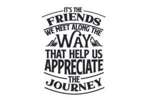 It's the Friends We Meet Along the Way That Help Us Appreciate the Journey Friendship Craft Cut File By Creative Fabrica Crafts