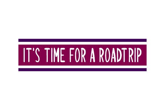 It's Time for a Roadtrip Travel Craft Cut File By Creative Fabrica Crafts