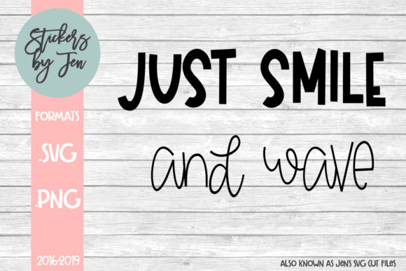 Download Free Just Smile And Wave Svg Graphic By Stickers By Jennifer Creative Fabrica for Cricut Explore, Silhouette and other cutting machines.