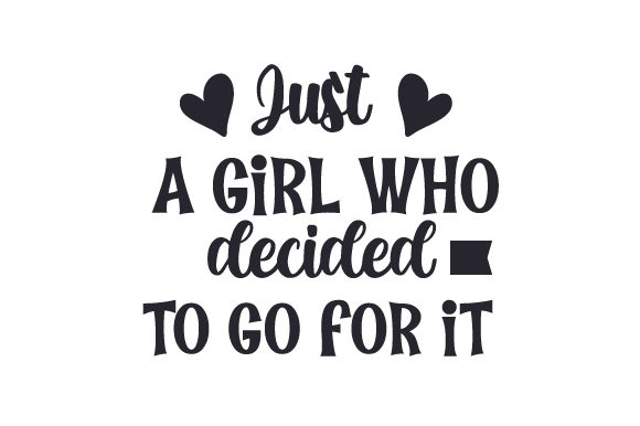 Download Free Just A Girl Who Decided To Go For It Archivos De Corte Svg Por Creative Fabrica Crafts Creative Fabrica for Cricut Explore, Silhouette and other cutting machines.