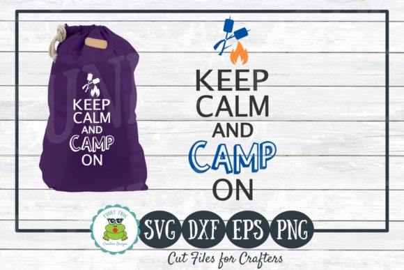 Keep Calm and Camp on, SVG Cut File Graphic Crafts By funkyfrogcreativedesigns